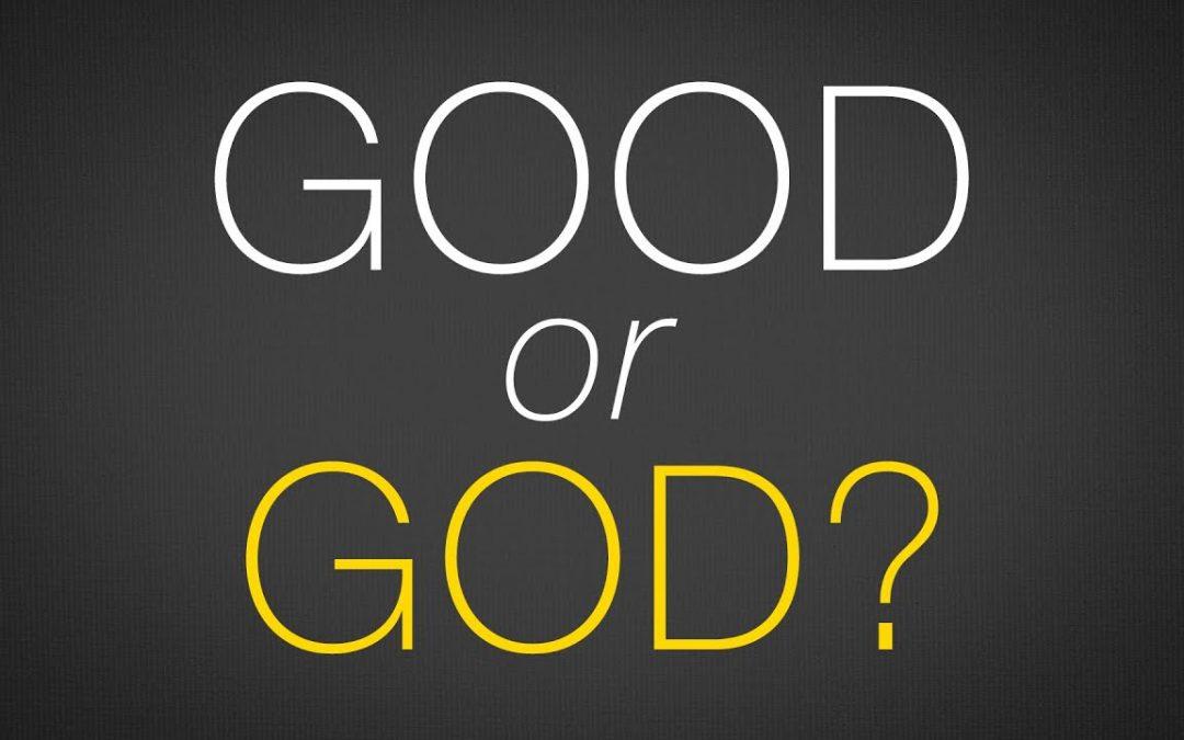 """Good, or God?"""