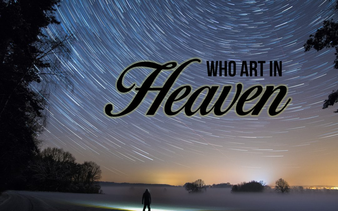 Lord's Prayer: Who Art In Heaven