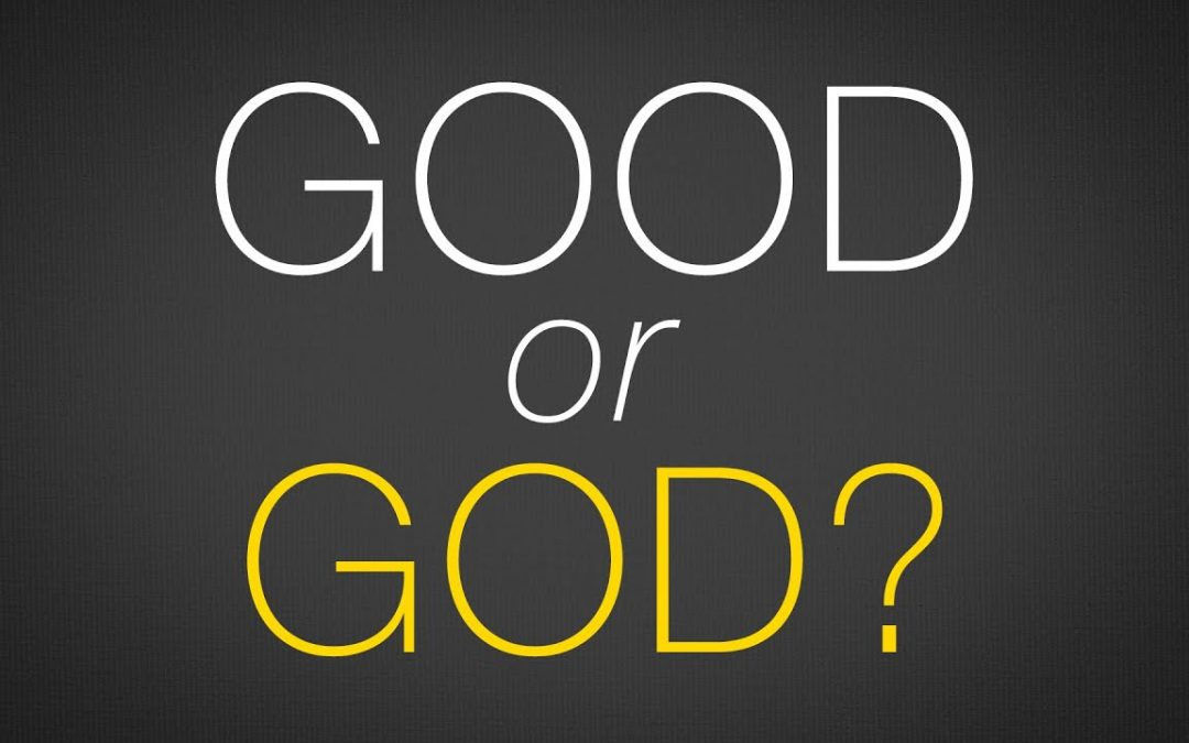 """Good, or God?"""
