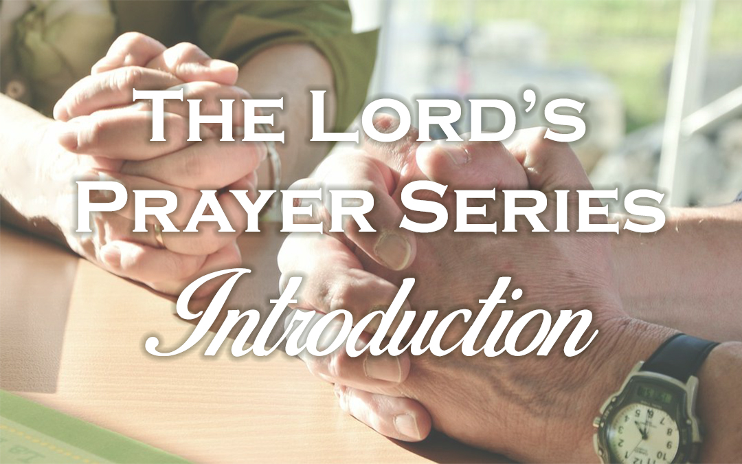 The Lord's Prayer Series Introduction