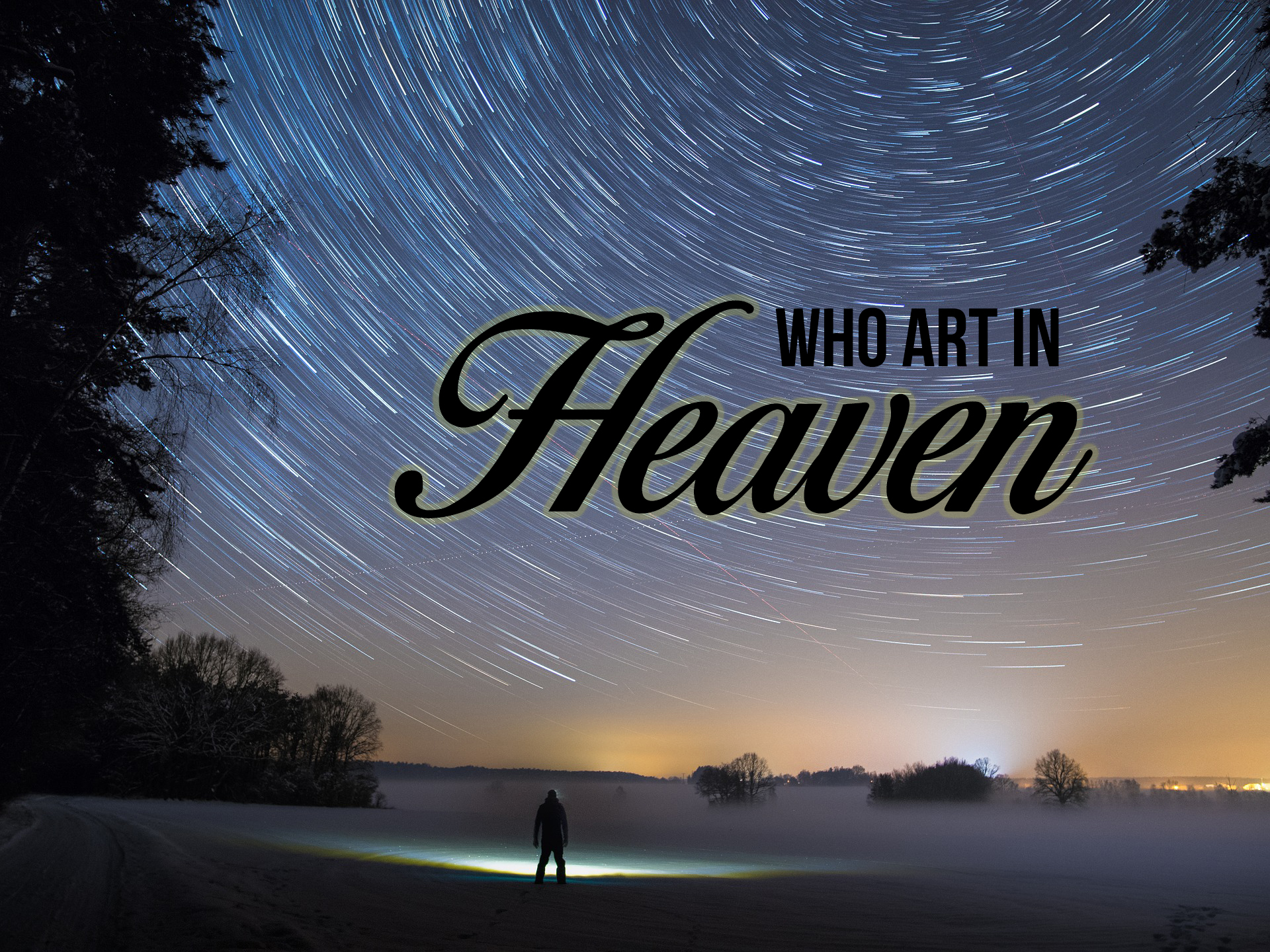 Our Father Who Art in Heaven, God's Perspective