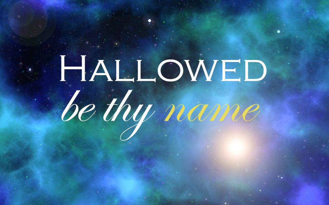 Lord's Prayer: Hallowed Be Thy Name