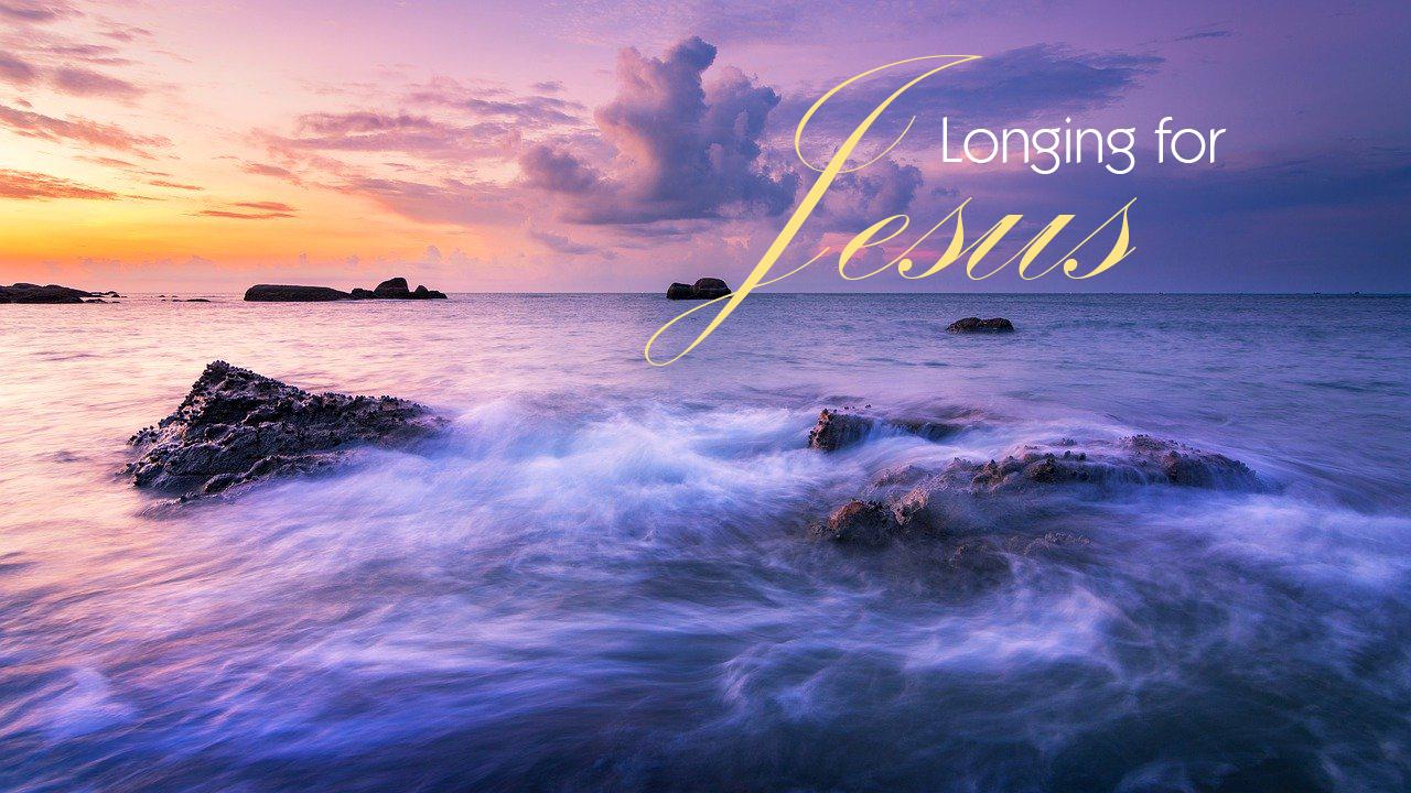 Longing for Jesus