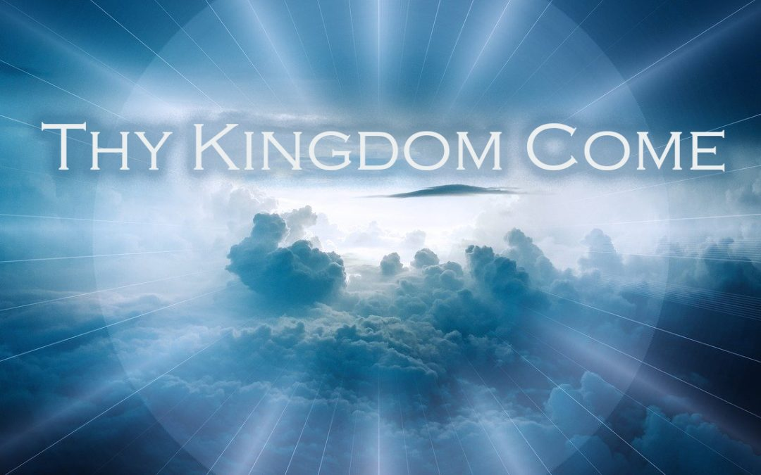 Lord's Prayer: Thy Kingdom Come