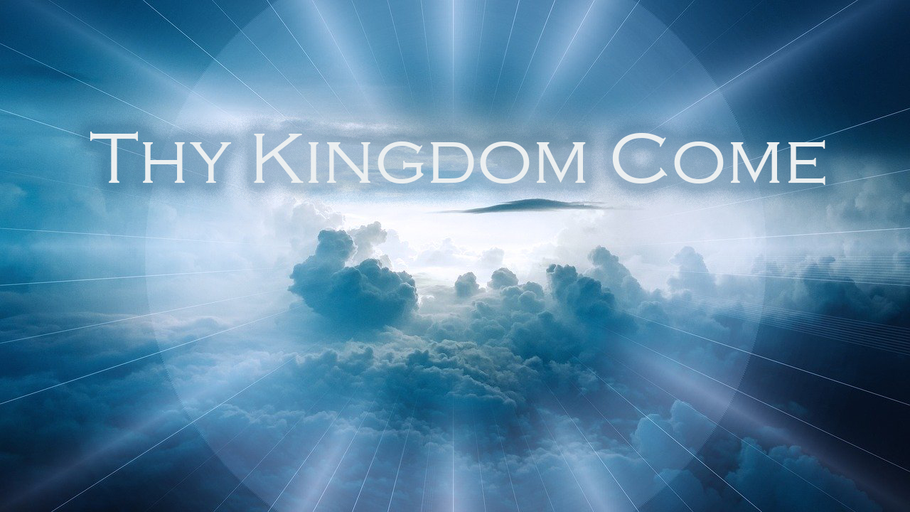 Thy Kingdom Come, Lord's Prayer Blog