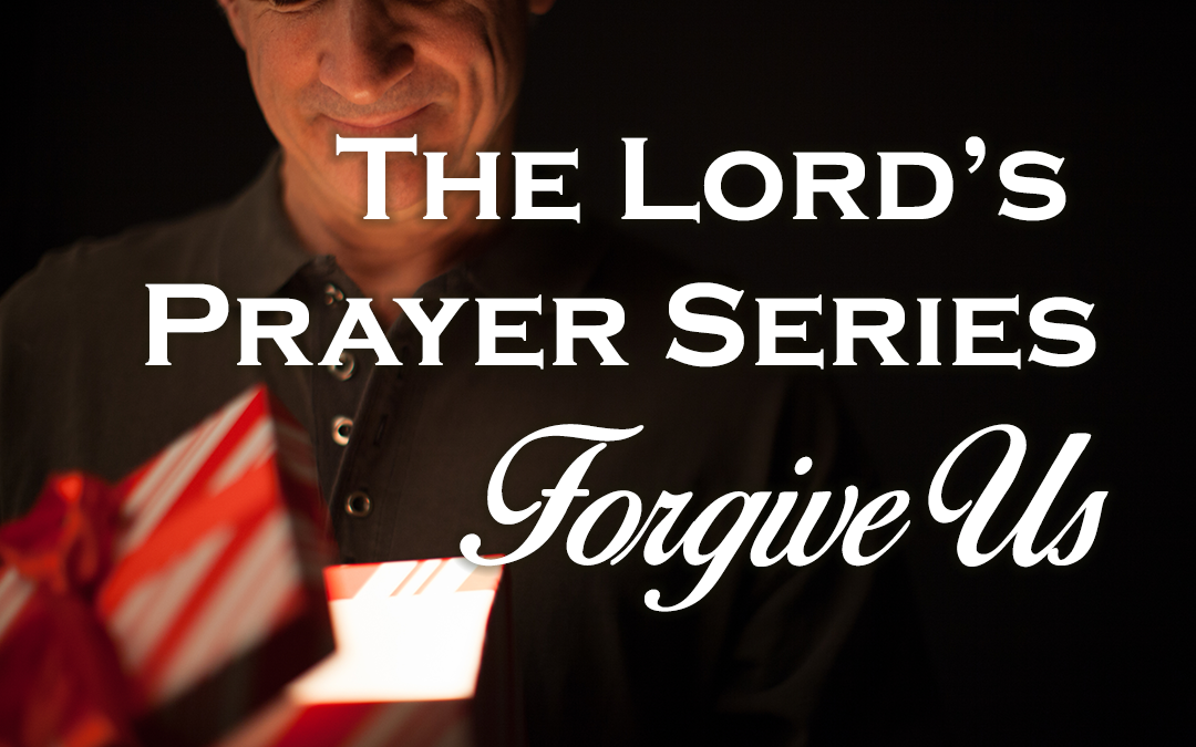 Lord's Prayer: Forgive Us